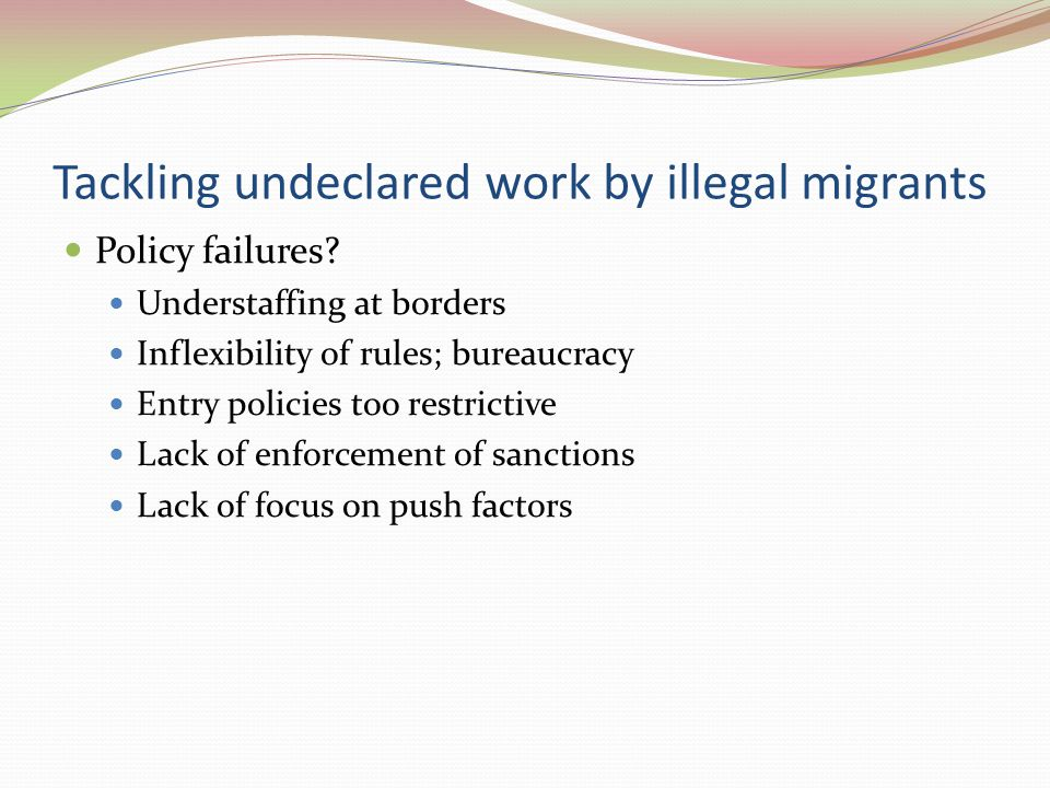 Tackling undeclared work by illegal migrants Policy failures.