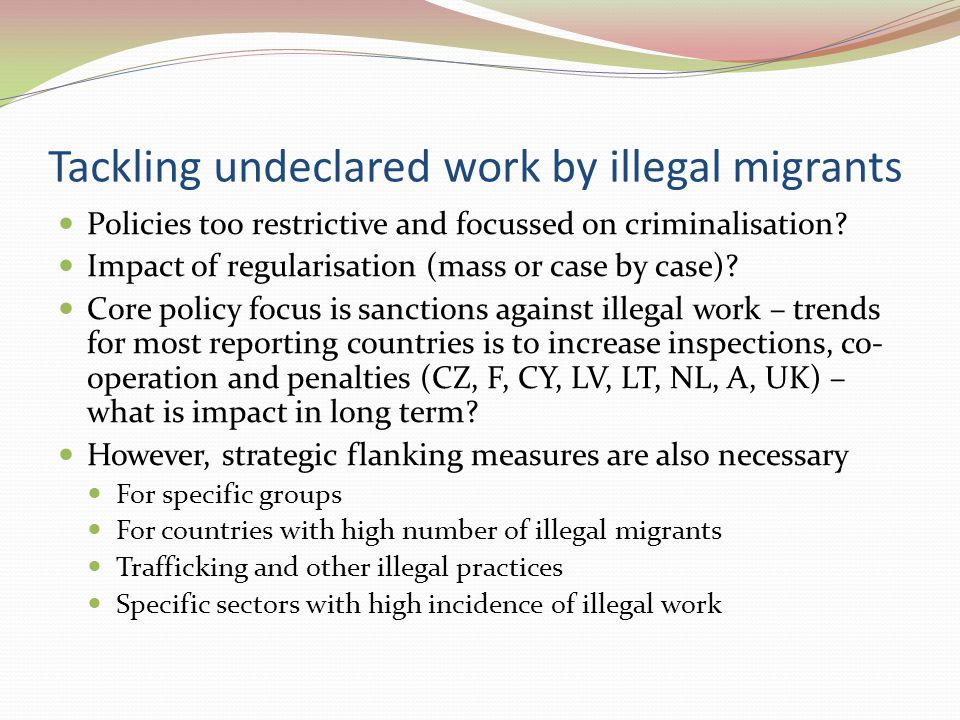 Tackling undeclared work by illegal migrants Policies too restrictive and focussed on criminalisation.