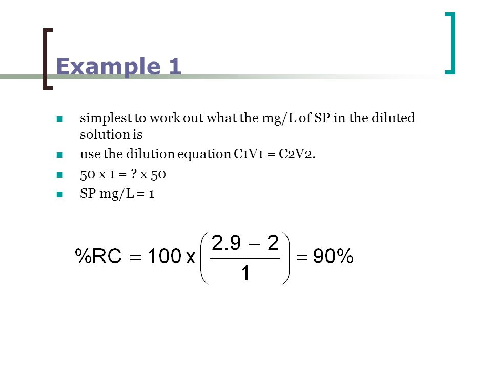Example 1 simplest to work out what the mg/L of SP in the diluted solution is use the dilution equation C1V1 = C2V2.