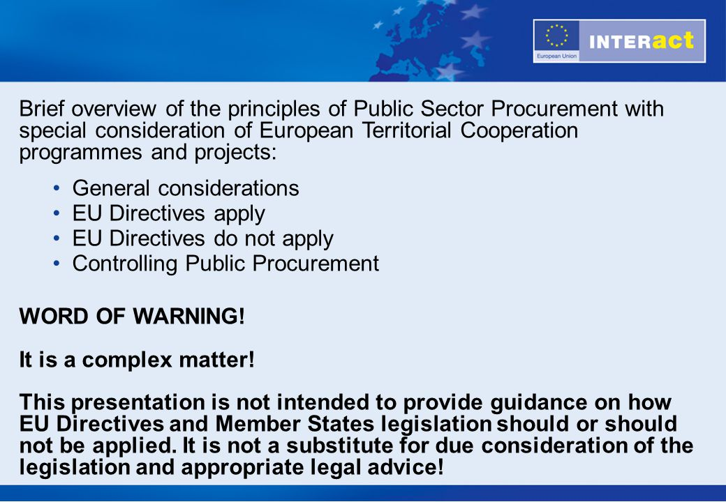 Publication in the EU Official Journal (OJEU) Public Procurement Basics – Directive 2004/18/EC Official Journal of the European Union /TED (Tenders Electronic Daily) http://ted.europa.euhttp://ted.europa.eu