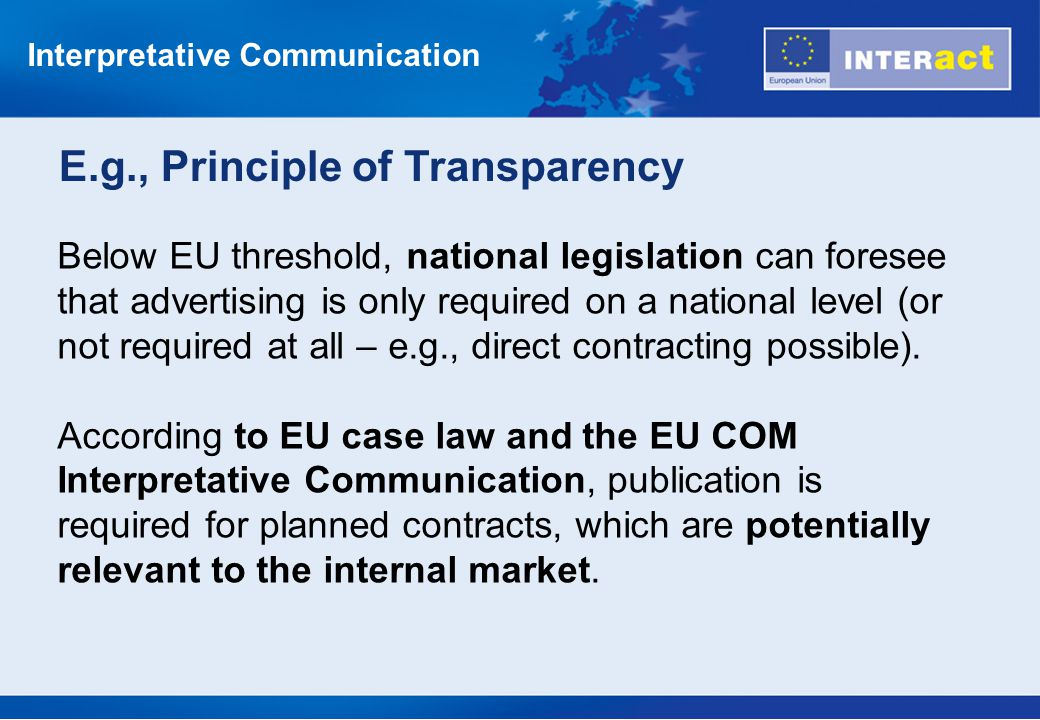 E.g., Principle of Transparency Below EU threshold, national legislation can foresee that advertising is only required on a national level (or not req