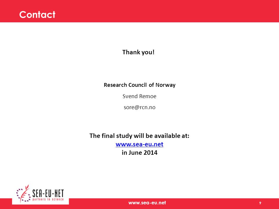 www.sea-eu.net Contact Research Council of Norway Svend Remoe sore@rcn.no 9 The final study will be available at: www.sea-eu.net in June 2014 Thank you!