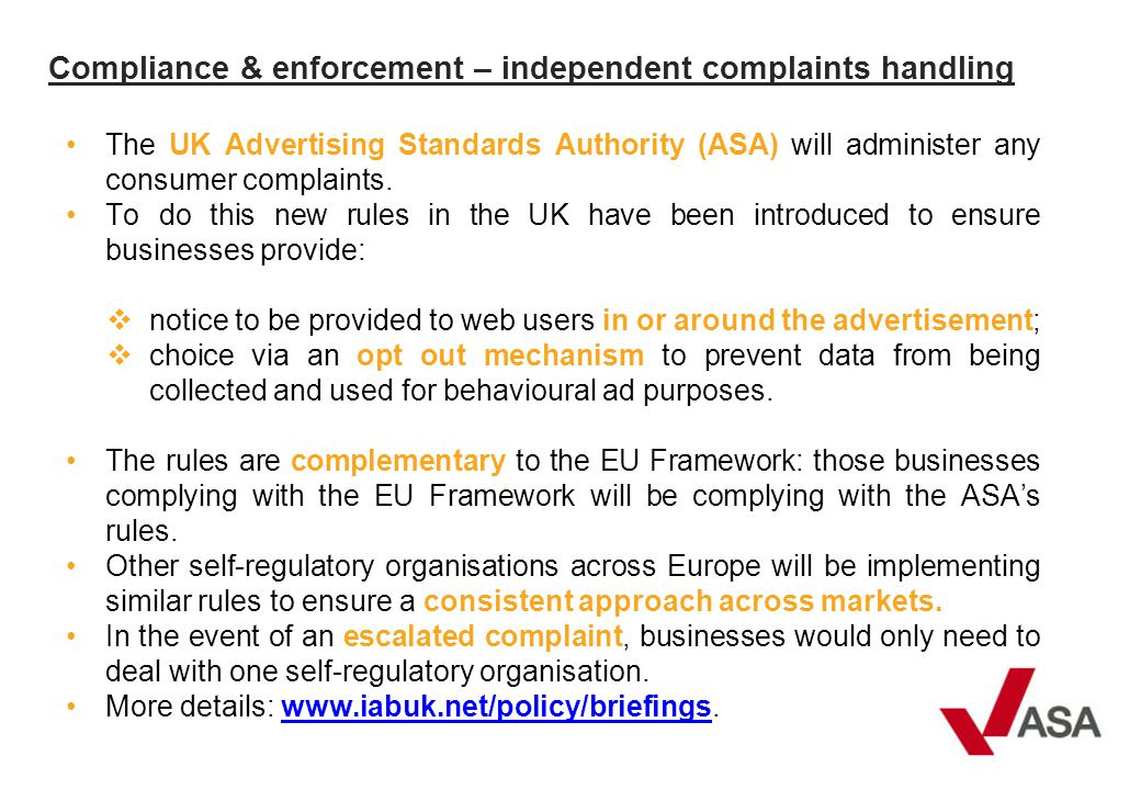 Compliance & enforcement – independent complaints handling The UK Advertising Standards Authority (ASA) will administer any consumer complaints.
