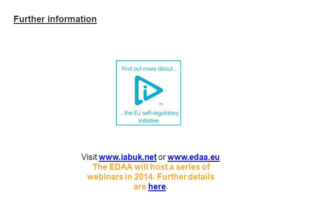 Further information Visit www.iabuk.net or www.edaa.euwww.iabuk.netwww.edaa.eu The EDAA will host a series of webinars in 2014.