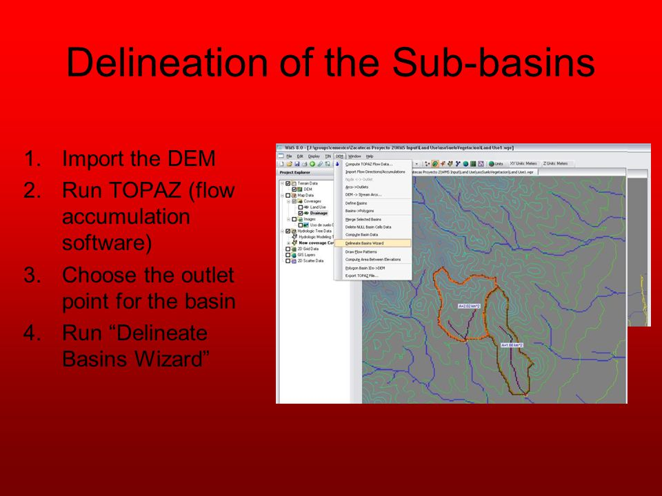Delineation of the Sub-basins 1.Import the DEM 2.Run TOPAZ (flow accumulation software) 3.Choose the outlet point for the basin 4.Run Delineate Basins Wizard