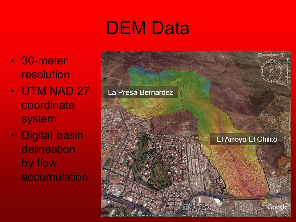 DEM Data 30-meter resolution UTM NAD 27 coordinate system Digital basin delineation by flow accumulation La Presa Bernardez El Arroyo El Chilito