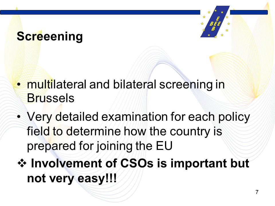 77 Screeening multilateral and bilateral screening in Brussels Very detailed examination for each policy field to determine how the country is prepared for joining the EU  Involvement of CSOs is important but not very easy!!!