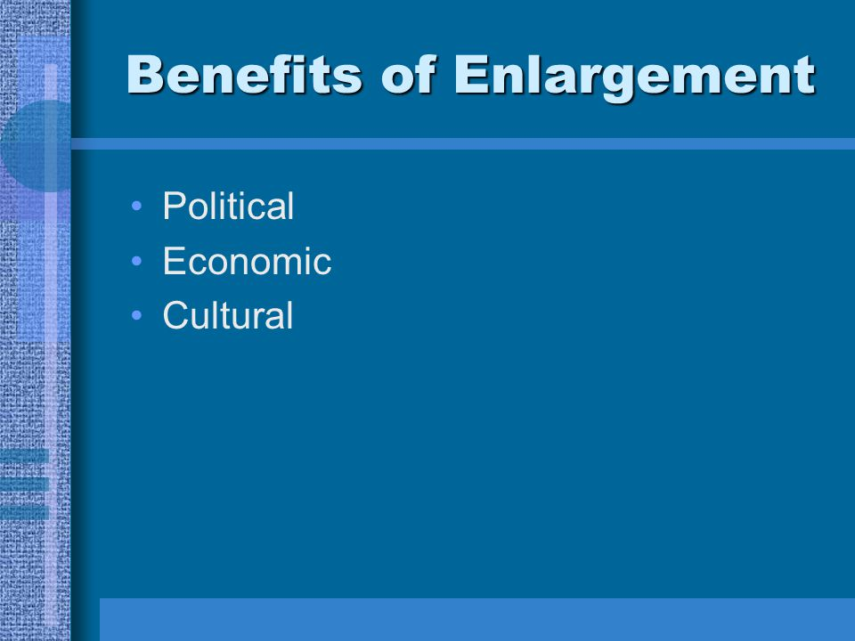 Benefits of Enlargement Political Economic Cultural