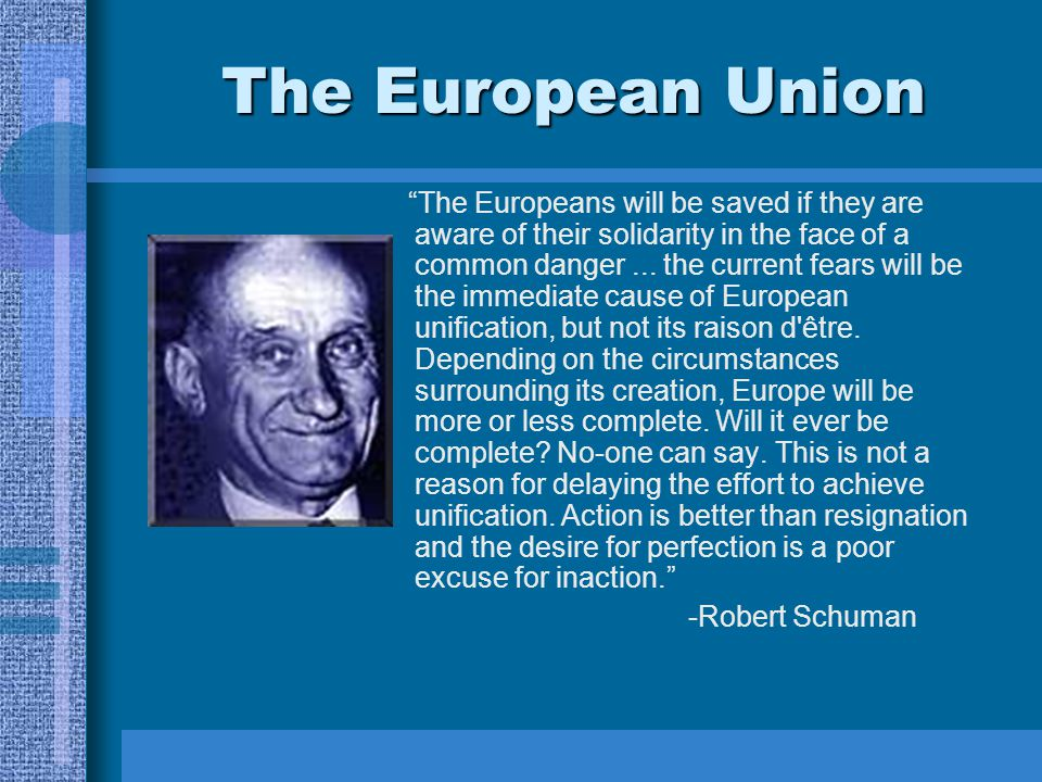 The European Union The Europeans will be saved if they are aware of their solidarity in the face of a common danger...