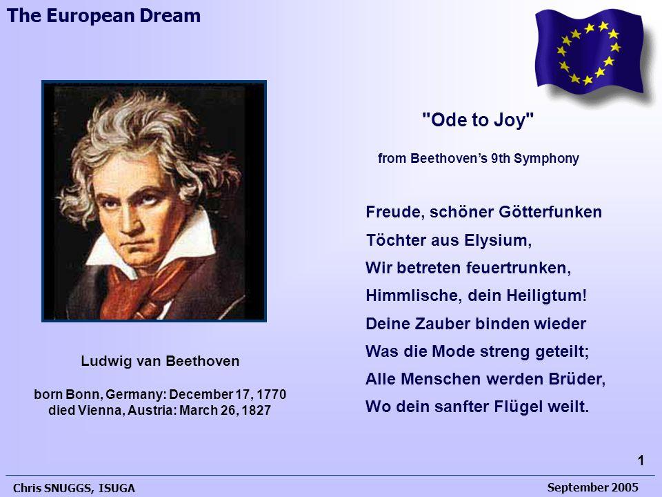 September 2005 Chris SNUGGS, ISUGA 1 The European Dream Freude, schöner Götterfunken Töchter aus Elysium, Wir betreten feuertrunken, Himmlische, dein Heiligtum.