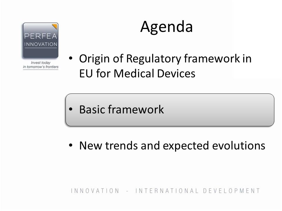 Basic framework Medical Device (and accessories) – Diagnostic, Therapy, or Compensation in and on the human body – Not acting primarily by pharmacological, immunological or metabolic means Directives regulate – The placing on the EU market of a Medical Device for a given intended purpose Risk classes – General rules are defined for the classification of Medical Devices into risk classes – Routes to prove conformity depend on the class