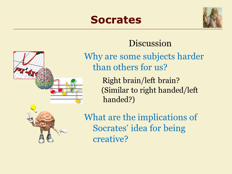 Socrates Discussion Why are some subjects harder than others for us.