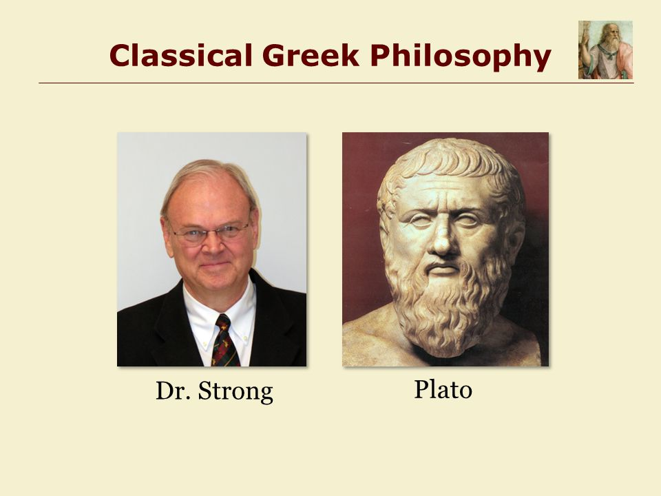 Classical Greek Philosophy Plato Dr. Strong