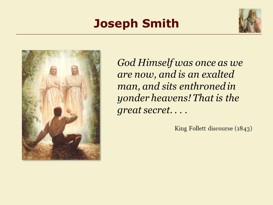 Joseph Smith God Himself was once as we are now, and is an exalted man, and sits enthroned in yonder heavens.