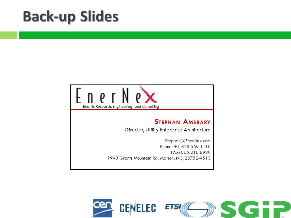 Back-up Slides S TEPHAN A MSBARY Director, Utility Enterprise Architecture Stephan@EnerNex.com Phone: +1.828.559.1110 FAX: 865.218.8999 1993 Grants Mountain Rd, Marion, NC, 28752-9513 Electric Research, Engineering, and Consulting