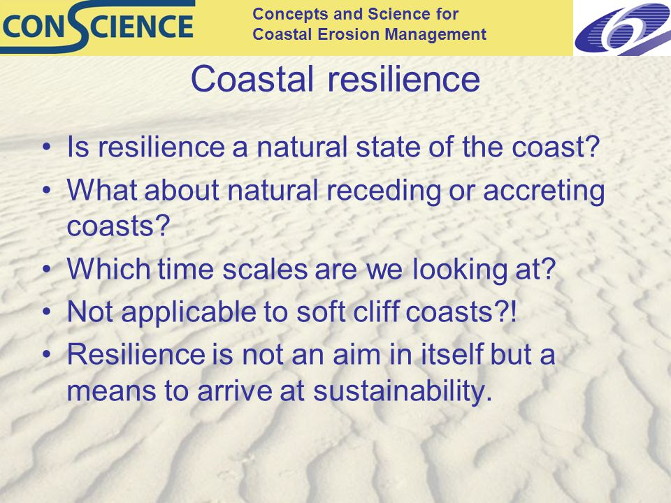 Concepts and Science for Coastal Erosion Management Coastal resilience Is resilience a natural state of the coast.