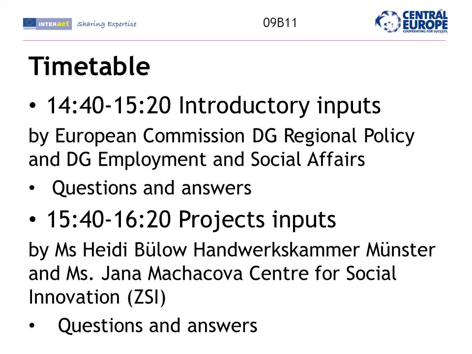 Timetable 14:40-15:20 Introductory inputs by European Commission DG Regional Policy and DG Employment and Social Affairs Questions and answers 15:40-16:20 Projects inputs by Ms Heidi Bülow Handwerkskammer Münster and Ms.