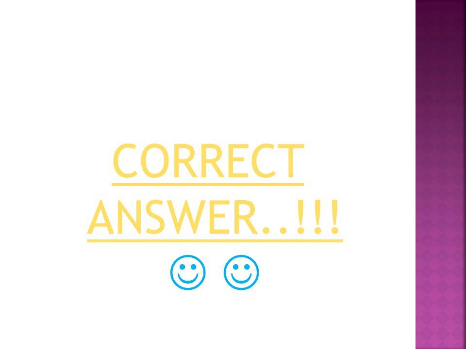 CORRECT ANSWER..!!! CORRECT ANSWER..!!!