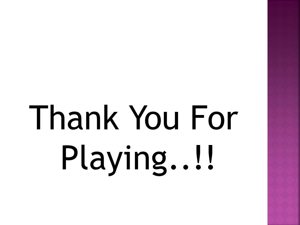 Thank You For Playing..!!