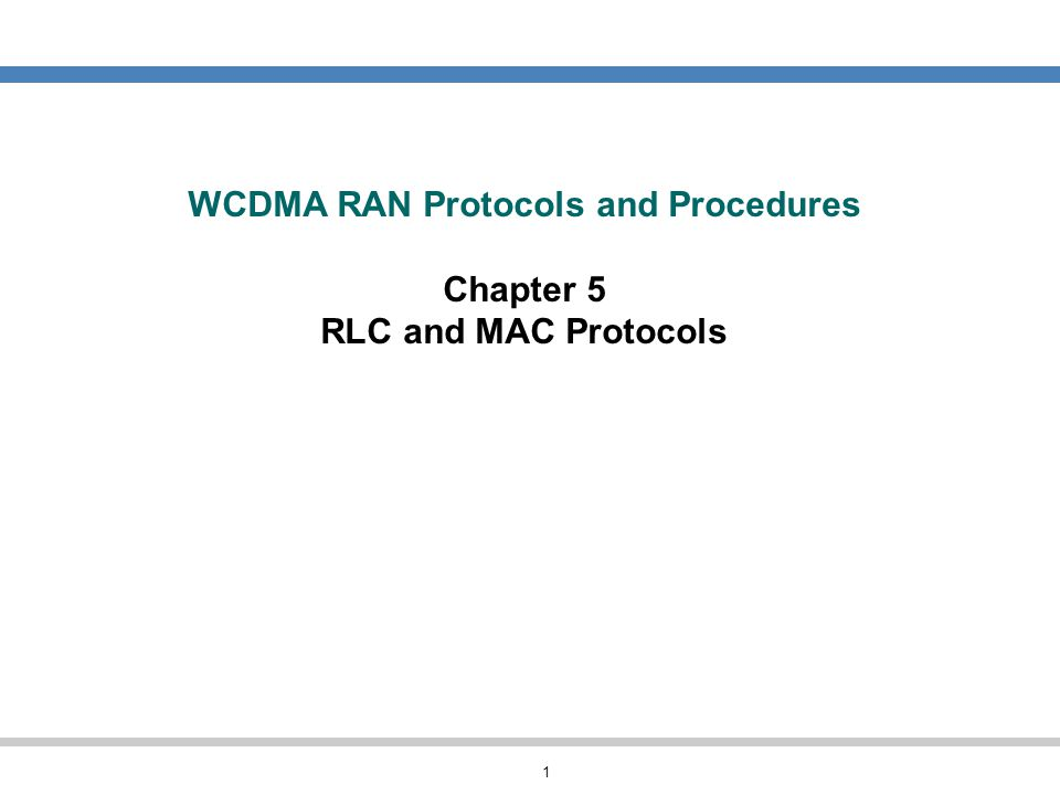 1 WCDMA RAN Protocols and Procedures Chapter 5 RLC and MAC Protocols