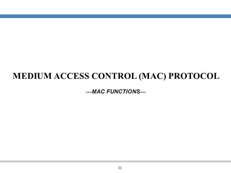 33 MEDIUM ACCESS CONTROL (MAC) PROTOCOL --- MAC FUNCTIONS ---