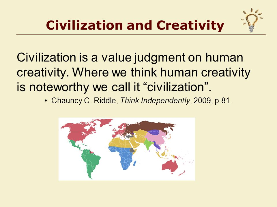 Civilization and Creativity Civilization is a value judgment on human creativity.