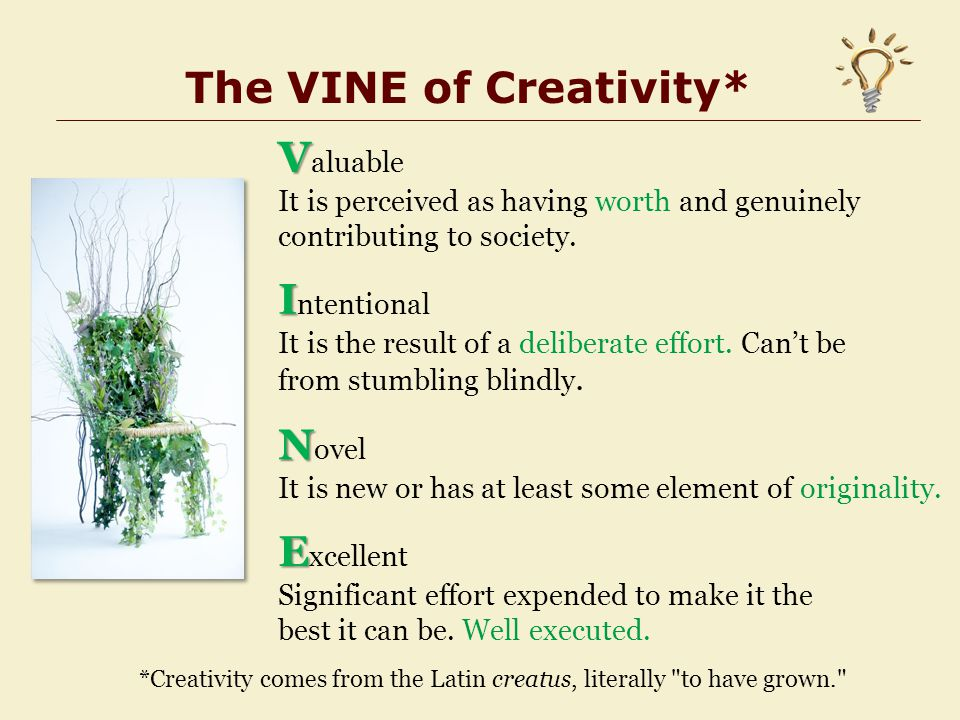 The VINE of Creativity* V V aluable It is perceived as having worth and genuinely contributing to society.