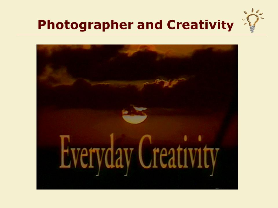 Photographer and Creativi ty