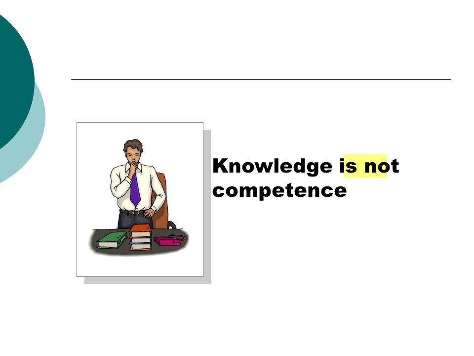 Knowledge is not competence