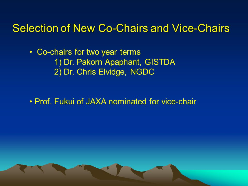 Selection of New Co-Chairs and Vice-Chairs Co-chairs for two year terms 1) Dr.