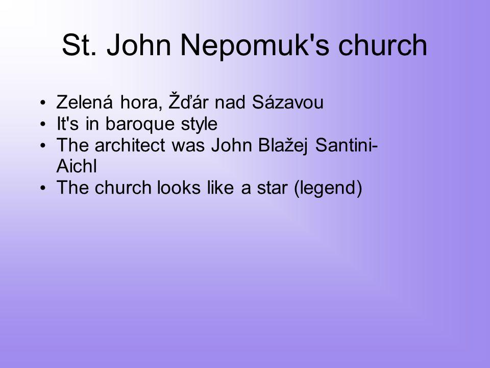 St. John Nepomuk's church Zelená hora, Žďár nad Sázavou It's in baroque style The architect was John Blažej Santini- Aichl The church looks like a sta