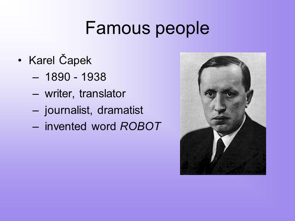 Famous people Karel Čapek – 1890 - 1938 – writer, translator – journalist, dramatist – invented word ROBOT