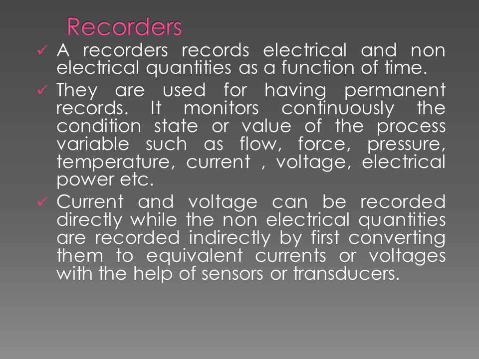 Recording device Analog recorders Graphic recorders Strip Chart recorders Galvanometer type Null type LVDT recorders Potentiometric recorders Bridge recorders X-Y recorders Circular Chart recorders Oscillographic recorders Magnetic tape recorders Digital recorders Incremental digital Synchronous digital