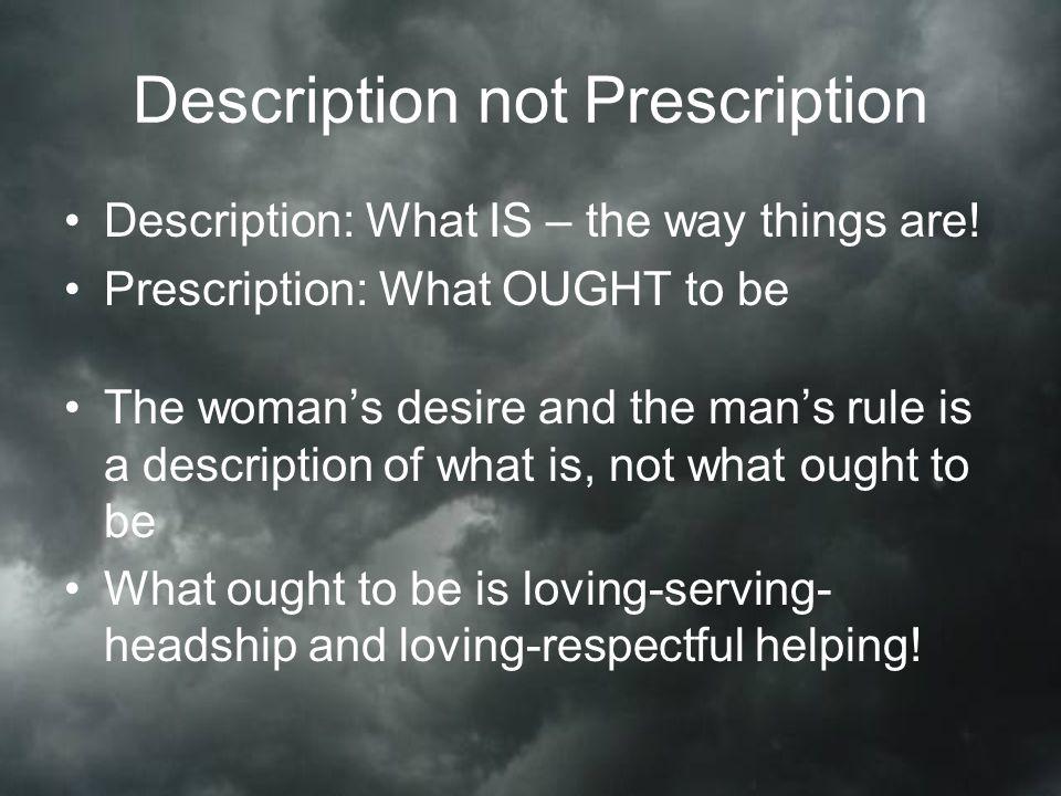 Description not Prescription Description: What IS – the way things are.