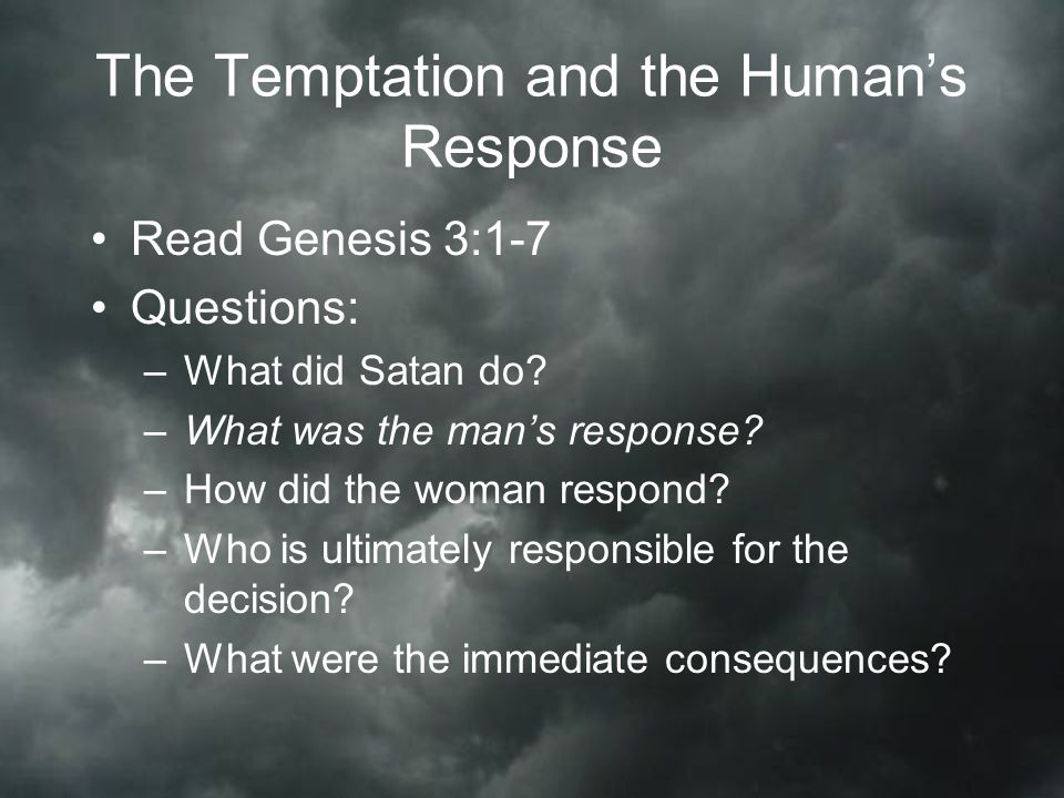The Temptation and the Human's Response Read Genesis 3:1-7 Questions: –What did Satan do.