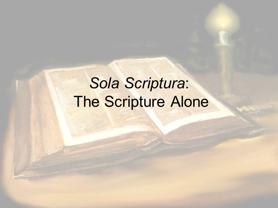 Sola Scriptura: The Scripture Alone