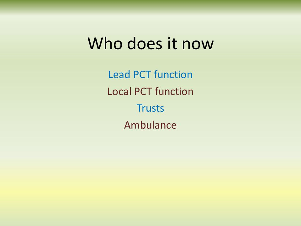 Who does it now Lead PCT function Local PCT function Trusts Ambulance