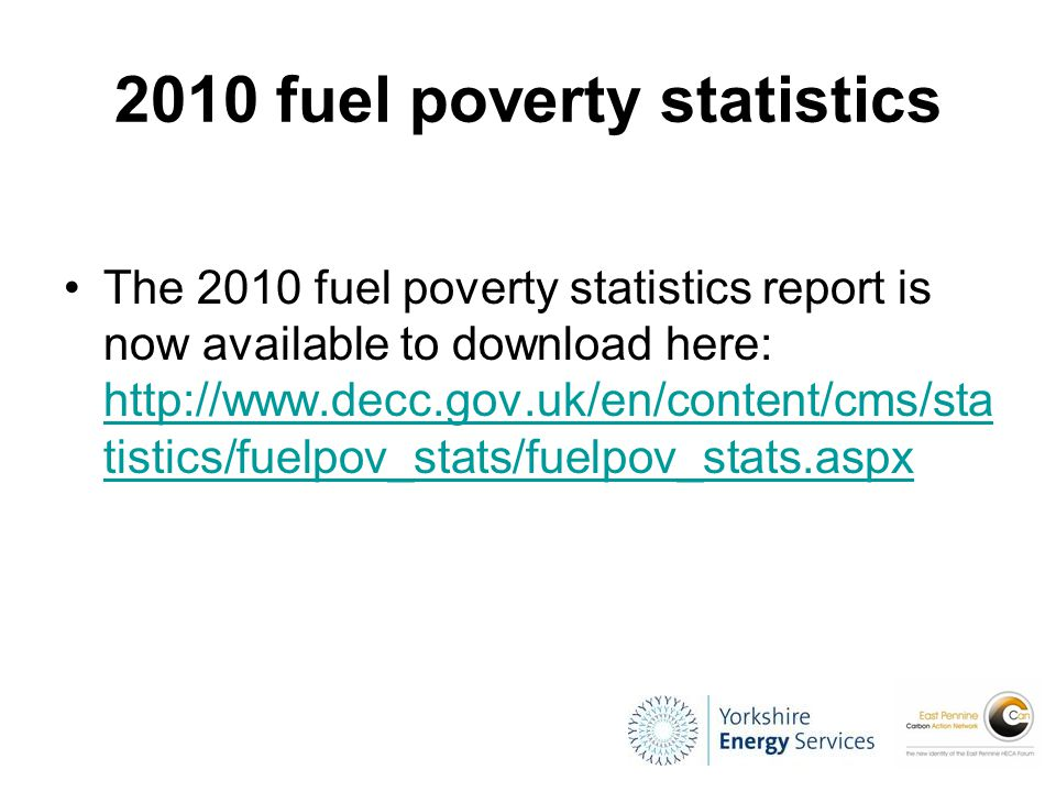 2010 fuel poverty statistics The 2010 fuel poverty statistics report is now available to download here: http://www.decc.gov.uk/en/content/cms/sta tist