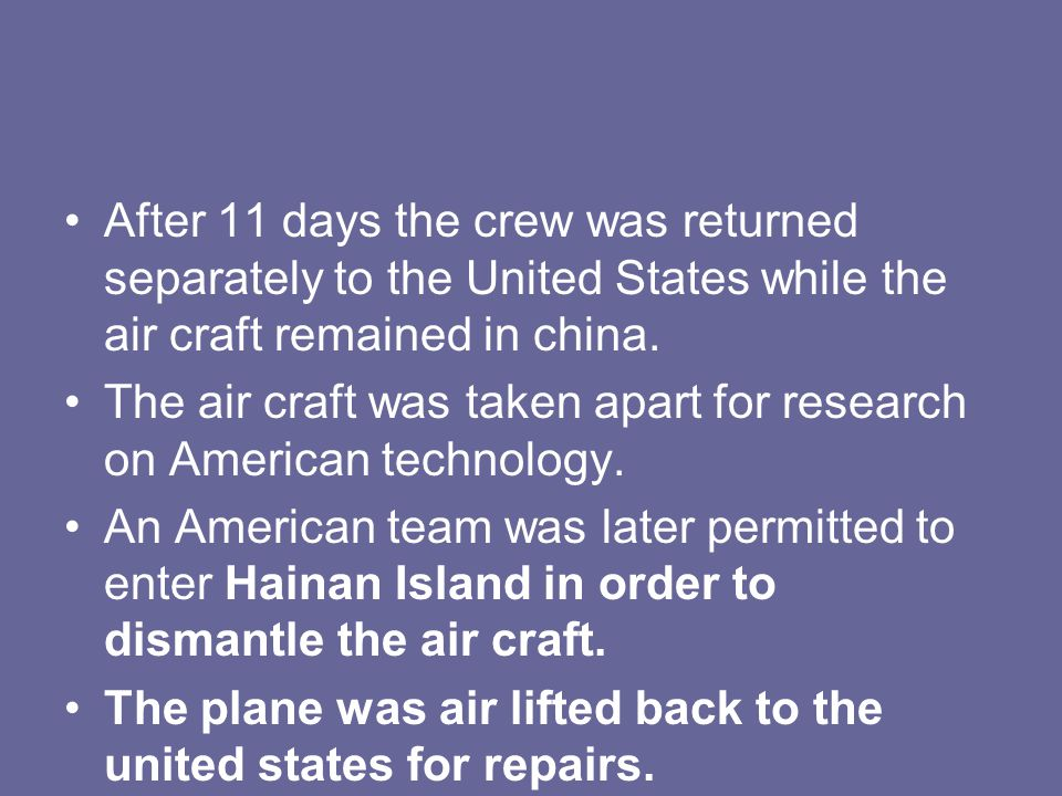 After 11 days the crew was returned separately to the United States while the air craft remained in china.