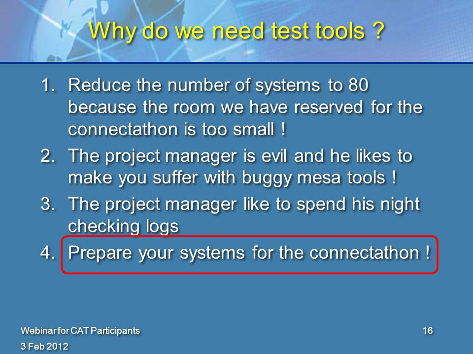 3 Feb 2012 Webinar for CAT Participants16 Why do we need test tools .