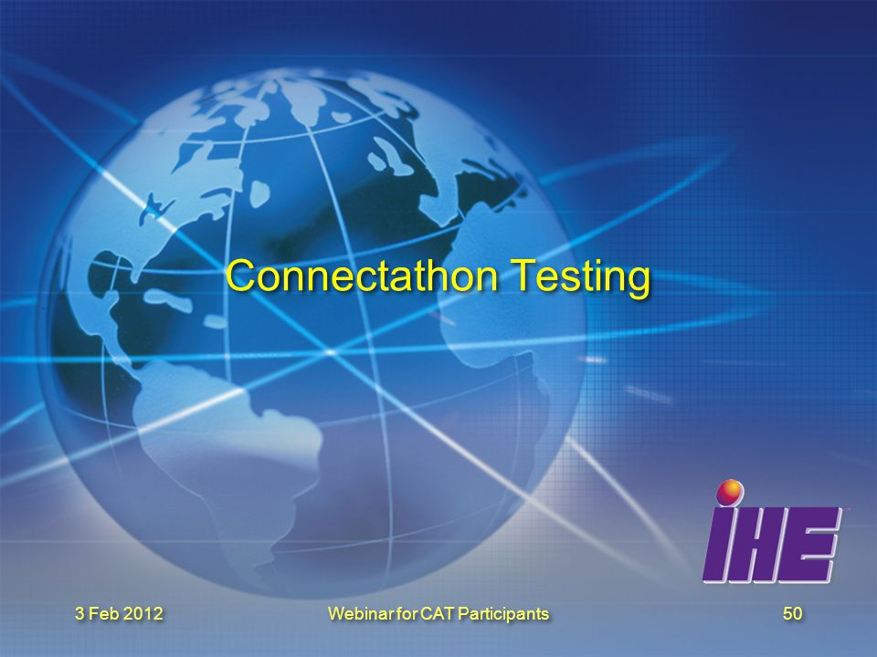 3 Feb 2012Webinar for CAT Participants50 Connectathon Testing