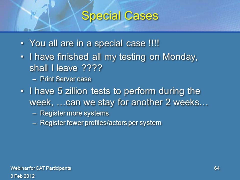 3 Feb 2012 Webinar for CAT Participants64 Special Cases You all are in a special case !!!.
