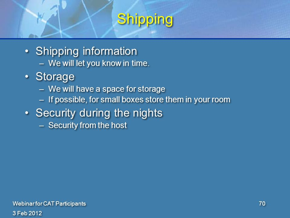 3 Feb 2012 Webinar for CAT Participants70 Shipping Shipping information –We will let you know in time.