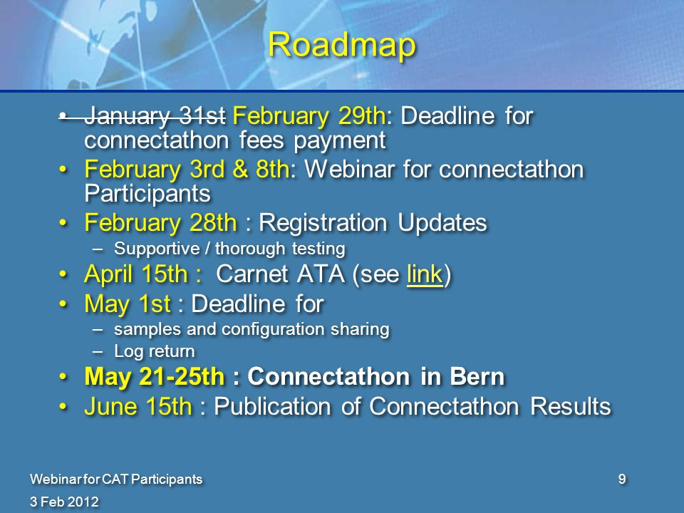 3 Feb 2012 Webinar for CAT Participants40 Configuration Information Have your configuration ready and confirmed before the deadline (March 30th) –I have assigned some default values –If you change it… your peer will have to change it also….