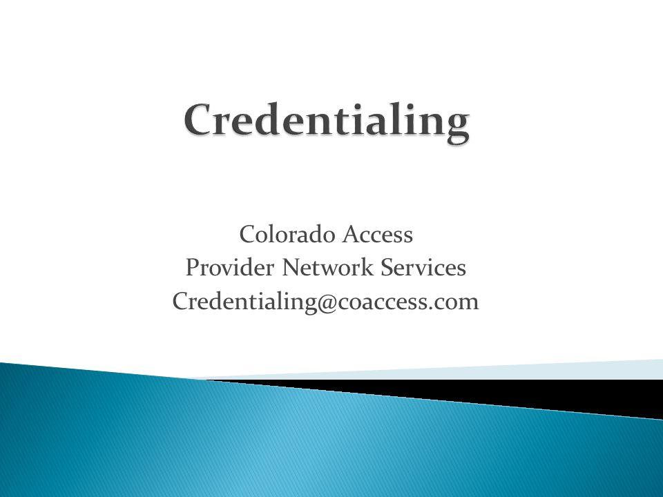 Colorado Access Provider Network Services Credentialing@coaccess.com