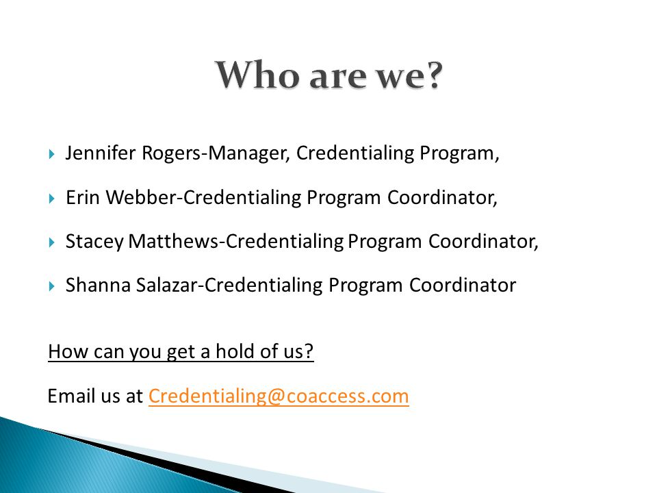  Jennifer Rogers-Manager, Credentialing Program,  Erin Webber-Credentialing Program Coordinator,  Stacey Matthews-Credentialing Program Coordinator,  Shanna Salazar-Credentialing Program Coordinator How can you get a hold of us.