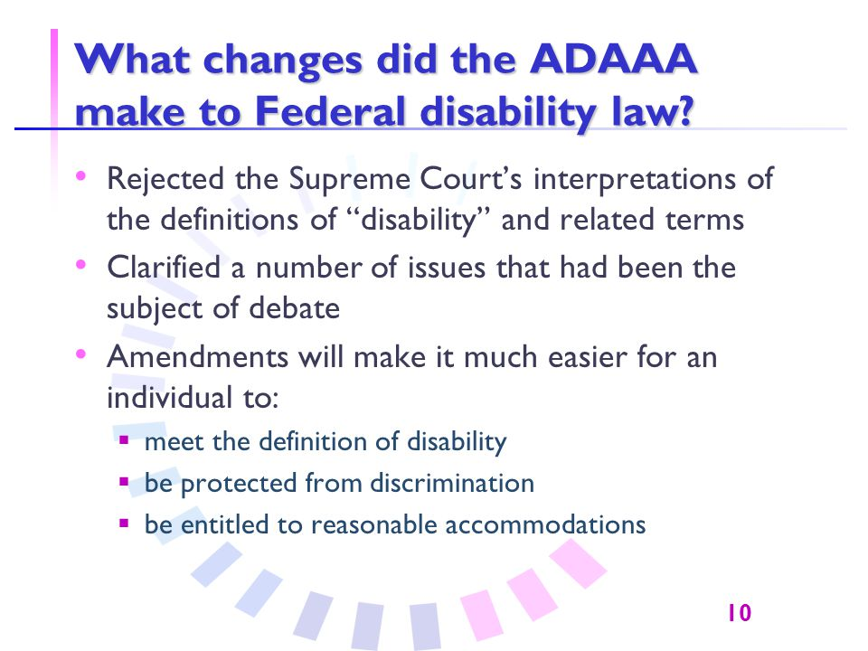 10 What changes did the ADAAA make to Federal disability law.