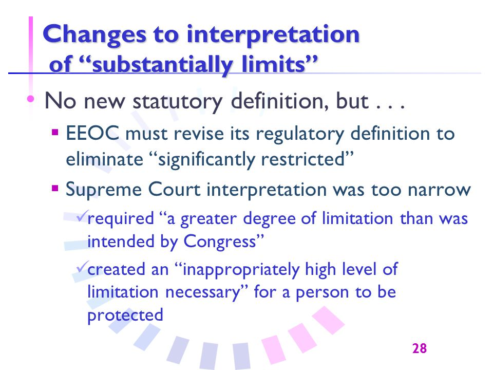 28 Changes to interpretation of substantially limits No new statutory definition, but...