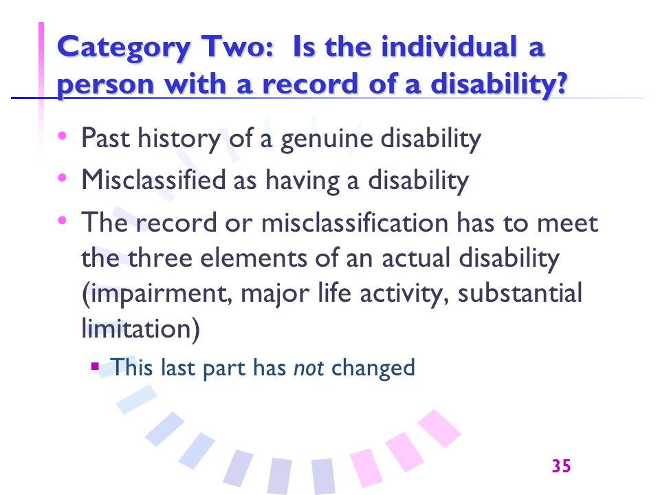 35 Category Two: Is the individual a person with a record of a disability.
