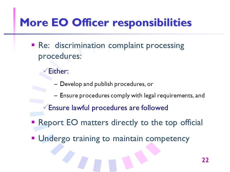 22 More EO Officer responsibilities  Re: discrimination complaint processing procedures: Either: –Develop and publish procedures, or –Ensure procedur